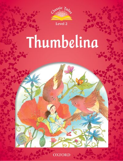 Classic Tales 2nd Edition Level 2 Thumbelina