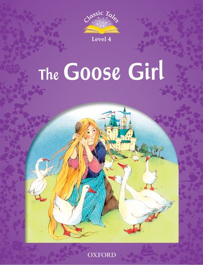 Classic Tales 2nd Edition Level 4 Goose Girl
