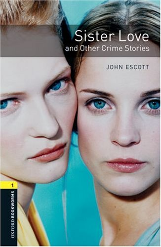 Oxford Bookworms Library 1 Sister Love and Other Crime