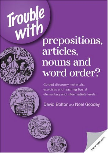 Trouble with Prepositions, Articles, Nouns, and Word Oder?